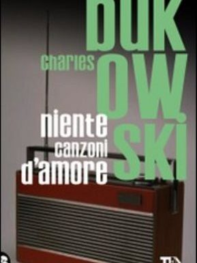 NIENTE CANZONI D'AMORE- Charles Bukowski